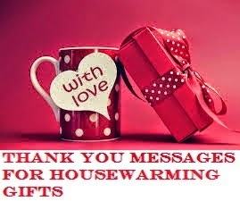 Wedding Return Gift Quotes : ... Housewarming Gifts/ Sample Thank You Messages For Housewarming Gifts