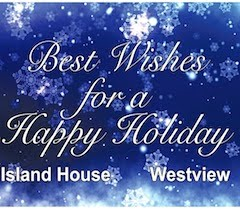 BEST WISHES FOR A HAPPY HOLIDAY FROM ISLAND HOUSE & WESTVIEW