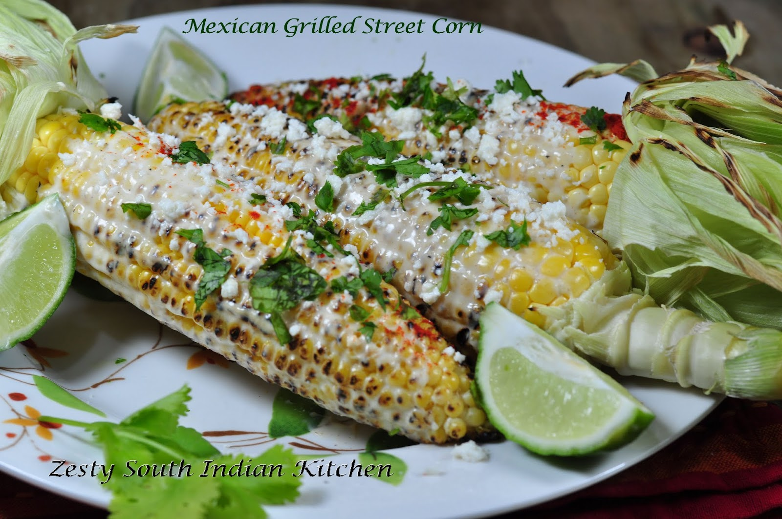 Mexican Grilled Street Corn - Zesty South Indian Kitchen