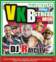 NAIJA MIXTAPE PRESENT VKB STREET MIX RELOADED FT TOP NAIJA ARTISTES