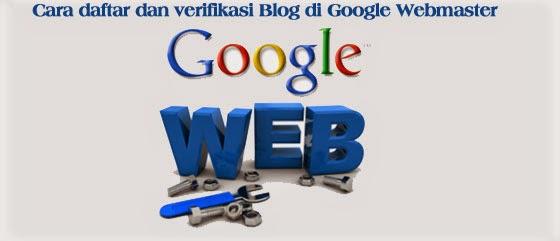 Cara daftar dan verifikasi Blog di Google Webmaster