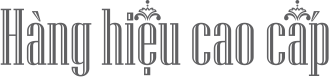Hanghieucaocap.com | Thế giới hàng hiệu