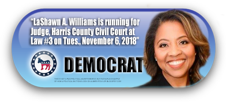 LASHAWN A. WILLIAMS WILL BE ON THE BALLOT IN HARRIS COUNTY, TEXAS ON NOVEMBER 6, 2018