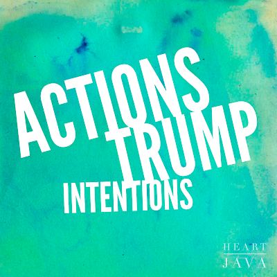 action trumps intention