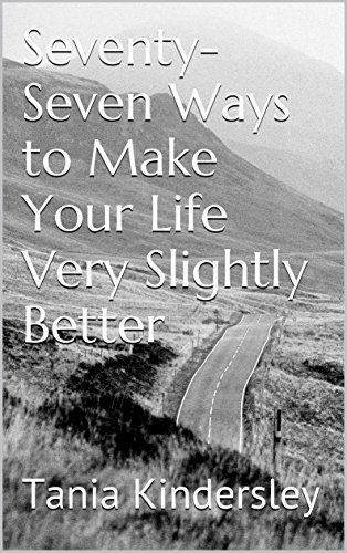 Seventy-Seven Ways to Make Your Life Slightly Better