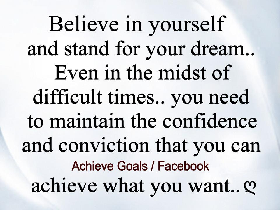Believe in yourself and stand for your dream