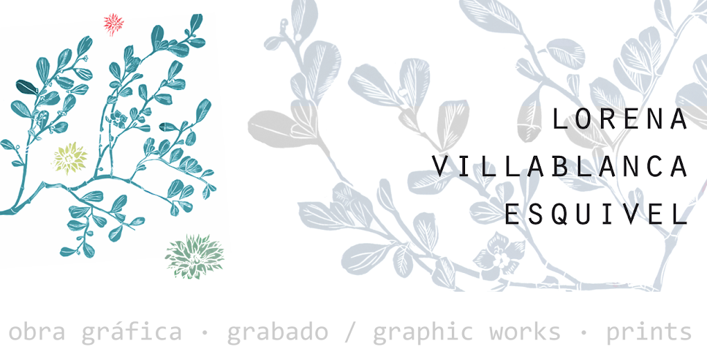 *LORENA VILLABLANCA ESQUIVEL*   obra gráfica· grabado/ graphic works· prints