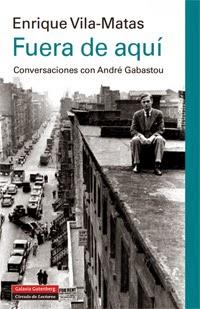 ENRIQUE VILA-MATAS: Fuera de aquí. Conversaciones con André Gabastou