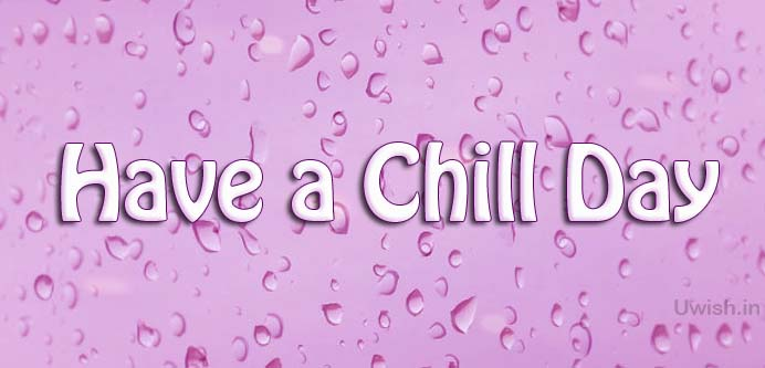 Have a chill day with rain drops   Good Day e greeting cards and wishes with rain drops .