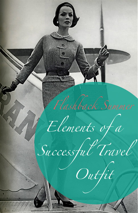 Flashback Summer:  Travel Week- Elements of a Successful Travel Outfit