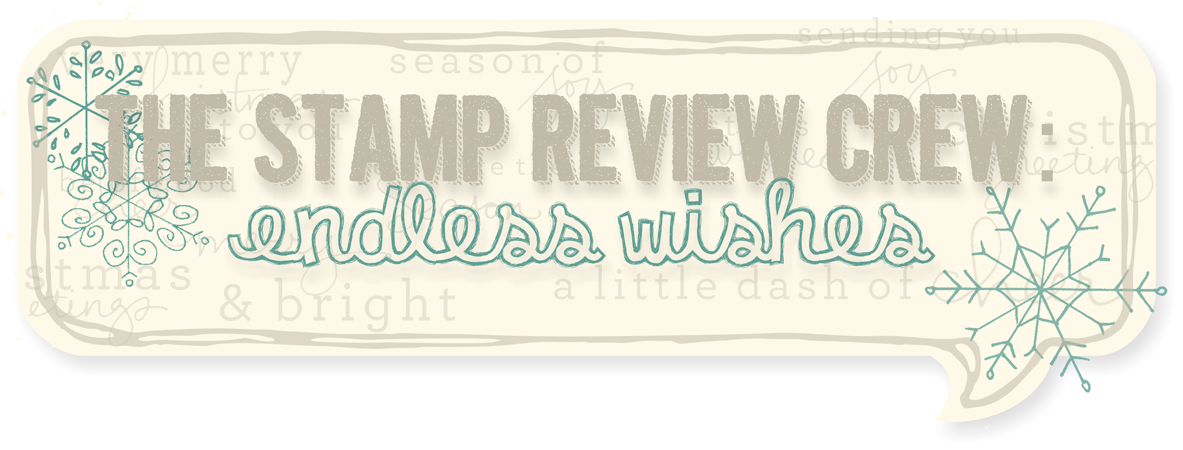http://stampreviewcrew.blogspot.com/2014/12/stamp-review-crew-endless-wishes-edition.html