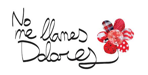 No me llames Dolores