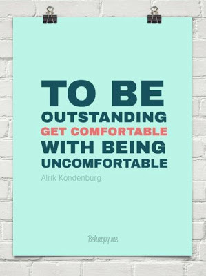 To be outstanding get comfortable with being uncomfortable