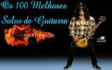 OS 100 MELHORES SOLOS DE GUITARRA