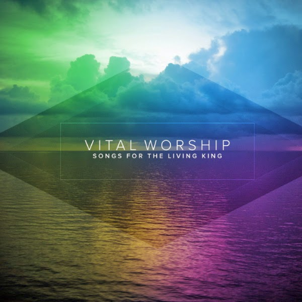 Vital Worship - Songs For The Living King 2014 English Christian Album Download