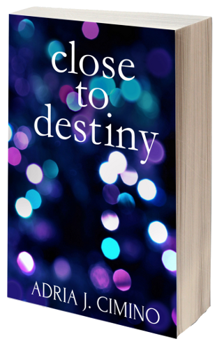 Close to Destiny, by Adria J. Cimino