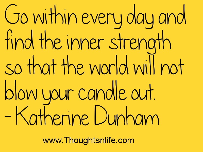 Thoughtsandlife: Go within every day and find the inner strength.