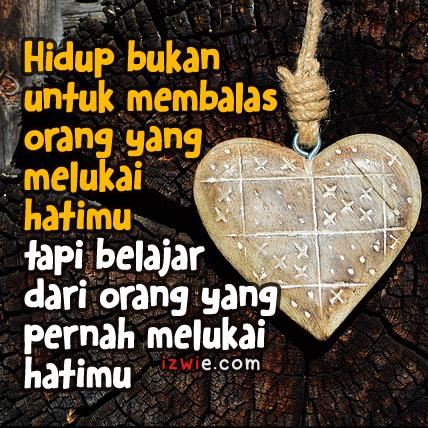Hidup Bukan Untuk Membalas Orang Yang Melukai Hatimu, Tapi Belajar Dari Orang Yang Pernah Melukai Hatimu