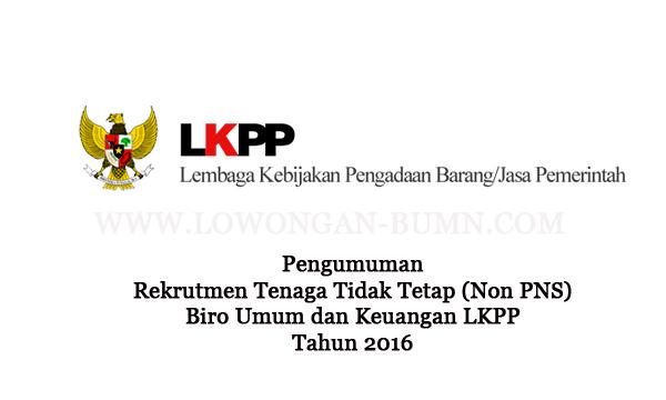 Pengumuman Rekrutmen Tenaga Tidak Tetap (Non PNS) Biro Umum dan Keuangan LKPP Tahun 2016