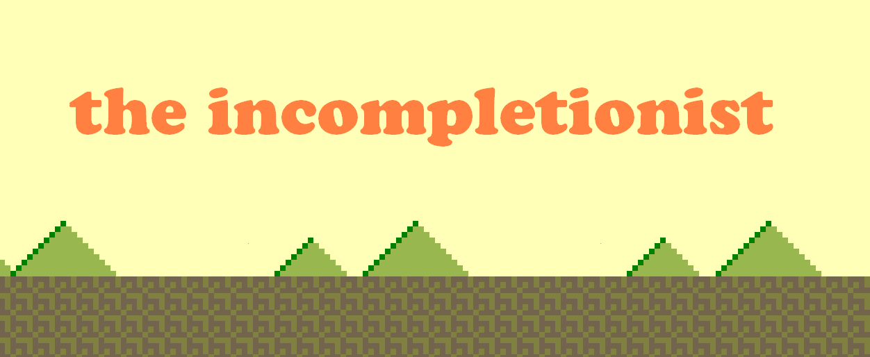 the incompletionist