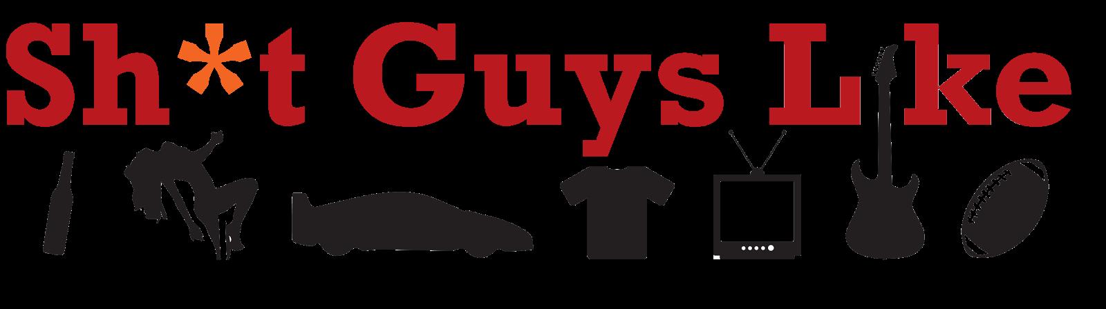 Sh*t Guys Like