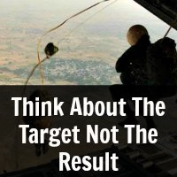 Think About The Target Not The Result