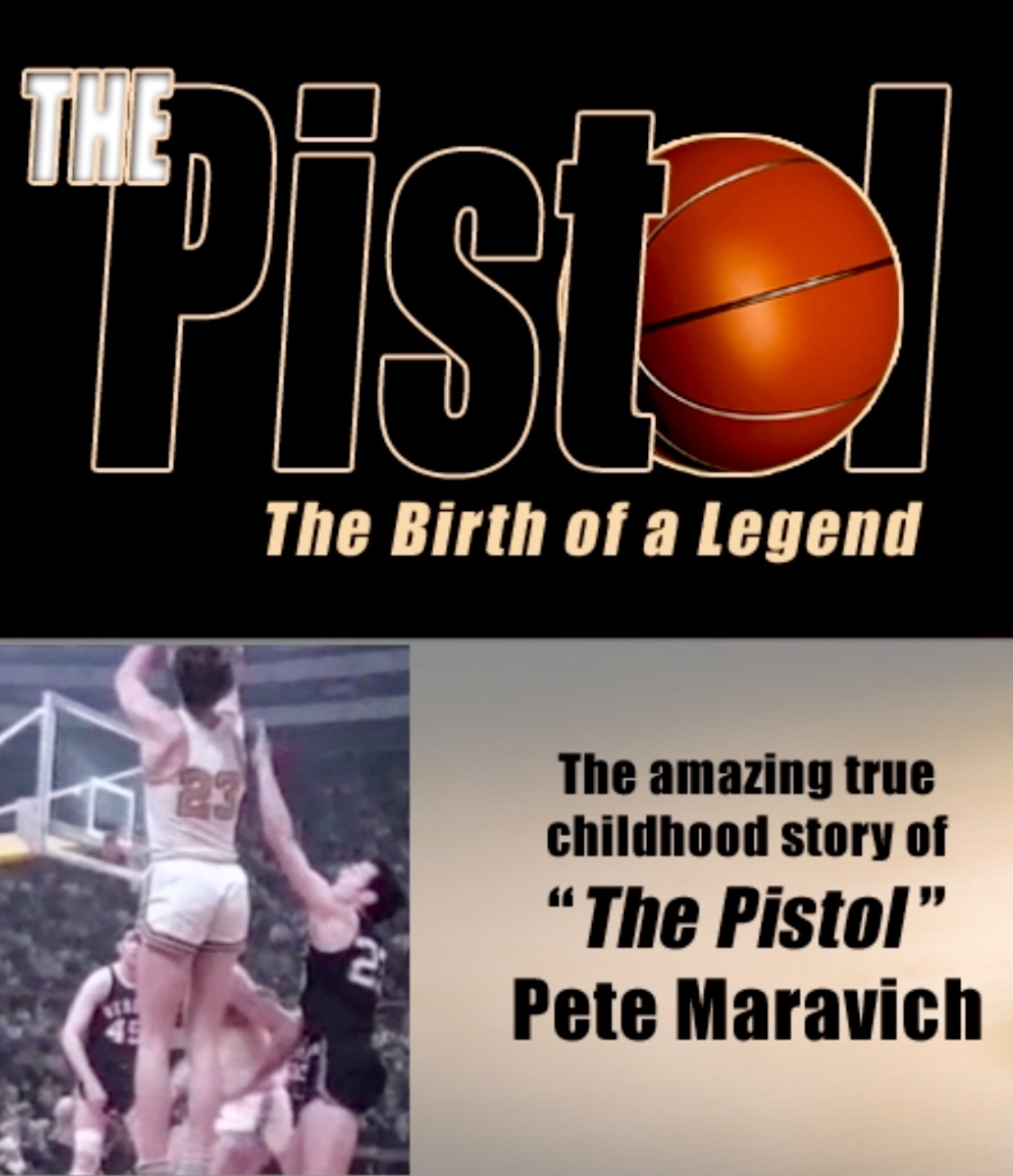 "THE PISTOL MOVIE - THE AMAZING TRUE CHILDHOOD STORY OF ""THE PISTOL"" PETE MARAVICH"