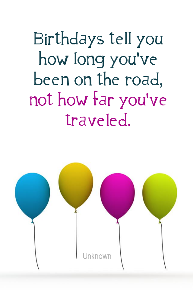 visual quote - image quotation for YOUTHFULNESS - Birthdays tell you how long you've been on the road, not how far you've travelled. - Unknown