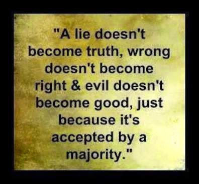 Repeating a lie will not make it the truth, even though the crowd accepts it.  If the sky is blue, no matter who calls it green, the sky is still blue and the green sky tale is just a lie.