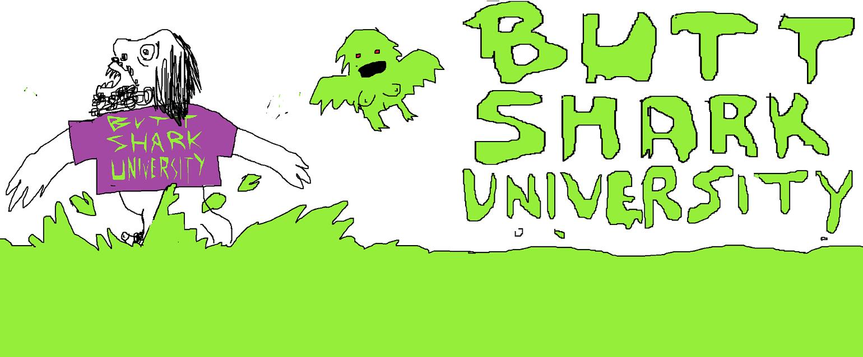 BUTT SHARK UNIVERSITY!
