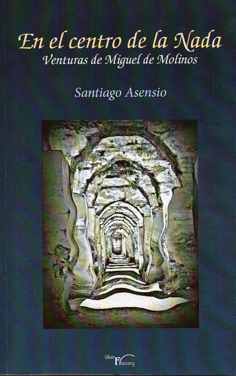 En el centro de la nada. Venturas de Miguel de Molinos, de Santiago ...