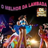 O MELHOR DA LAMBADA By DJ HELDER ANGELO