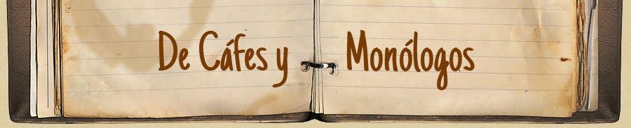 De Cafés y Monólogos
