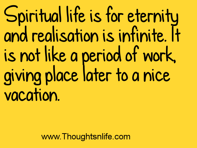 Thoughtsnlife.com Spiritual life is for eternity and realisation is infinite.