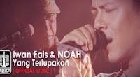 Yang Terlupakan - Iwan Fals & NOAH