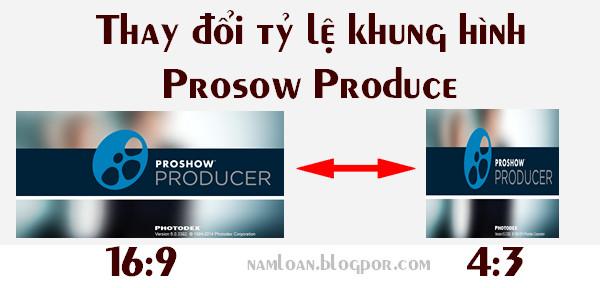 Thay đổi tỷ lệ khung hình 16:9 và 4:3 trên Proshow Produce
