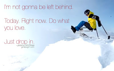 "Paraplegic backcountry skier ""I'm not gonna be left behind. Today. Right now. Do what you love. Just drop in."""