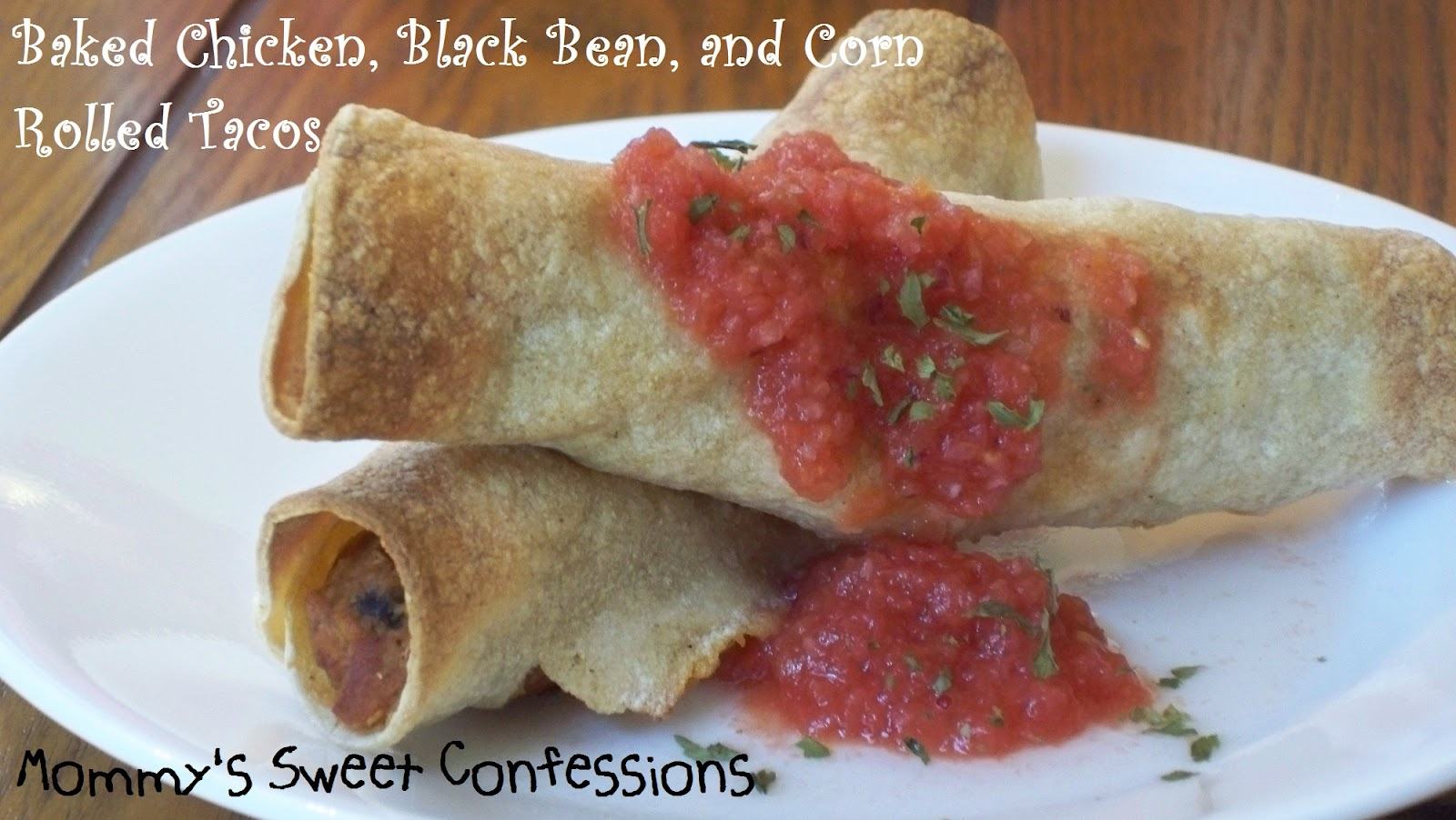 ... Chicken, Corn, and Black Bean Rolled Tacos with Copycat Chili's Salsa