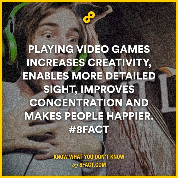 playing video games increases creativity , enable more detailed sight, improves concentration and makes people happier , #8fact