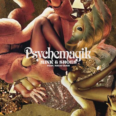 Psychemagik - Mink & Shoes feat Navid Izadi