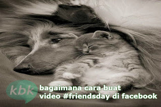 cara membuat video #friendsday di facebook