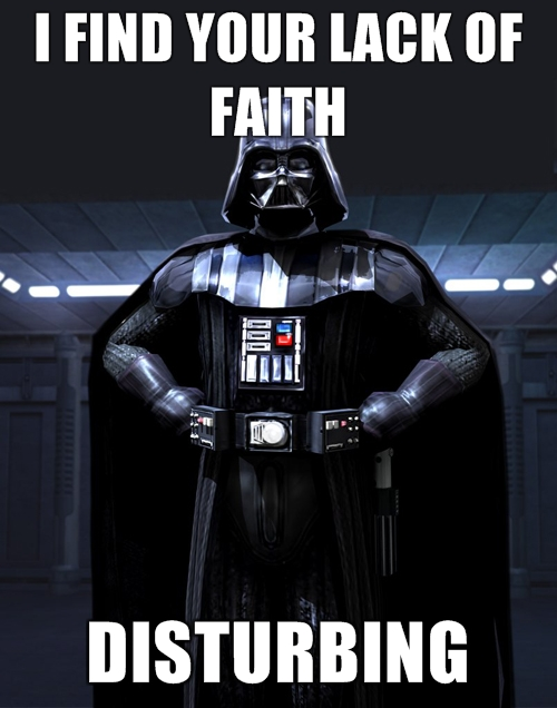 [Image: darth-vader-i-find-your-lack-of-faith-disturbing.jpg]