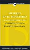 Mujeres en el Ministerio Cuatro perspectivas – Bonnidell Clouse y Robert G. Clouse.