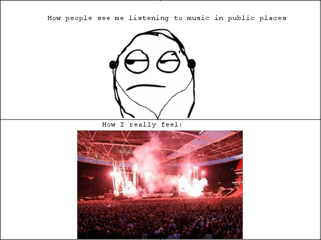 How People See Me Listening To Music In Public Places vs How I Really Feel
