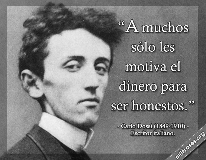 A muchos sólo les motiva el dinero para ser honestos. frases de Carlo Dossi (1849-1910) Escritor italiano.