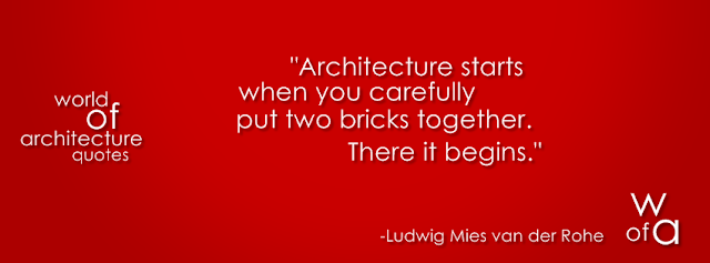 "Picture of Ludwig Mies van der Rohe quote: ""Architecture starts when you carefully put two bricks together. There it begins."""