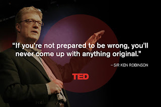Sir Ken Robinson quote If you're not prepared to be wrong, you'll never come up with anything original.
