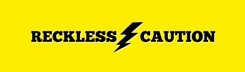 Reckless Caution header