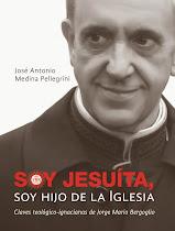 """SOY JESUITA, SOY HIJO DE LA IGLESIA"", claves teológico-ignacianas de Jorge Mario Bergoglio."