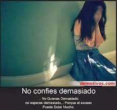 Frases De Amor: No Confíes Demasiado No Quieras Demasiado No Esperes Demasiado Porque El Exceso Puede Doler Mucho